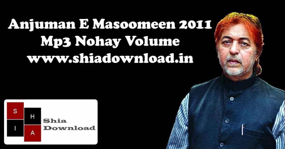 Anjuman E Masoomeen 2011 Mp3 Nohay Volume   Shia Download