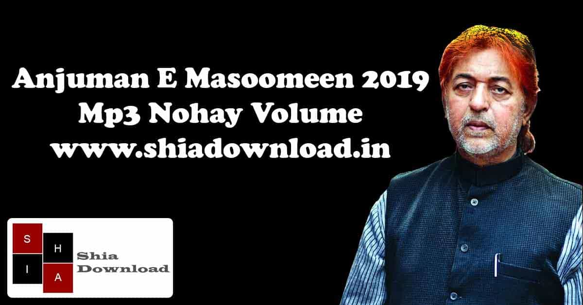 Anjuman E Masoomeen 2019 Mp3 Nohay Volume | Shia Download